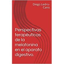 Perspectivas terapéuticas de la melatonina en el aparato digestivo. (Spanish Edition)