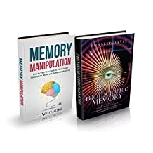 Photographic Memory: 2 Books -Advanced Strategies and Techniques For Remembering More & Learning Faster and How to Train Your Brain to Think Faster & Concentrate ... More (Accelerated Learning Series Book 3)