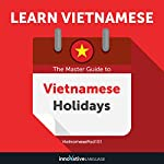 Learn Vietnamese: The Master Guide to Vietnamese Holidays for Beginners | Innovative Language Learning LLC