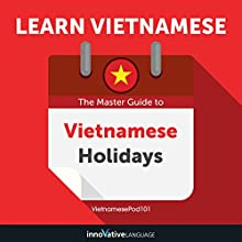 Learn Vietnamese: The Master Guide to Vietnamese Holidays for Beginners Audiobook by Innovative Language Learning LLC Narrated by VietnamesePod101.com