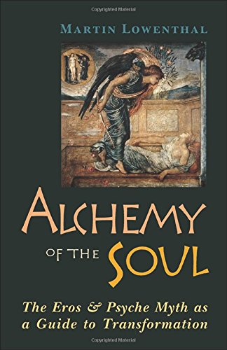 Alchemy of the Soul: The Eros and  Psyche Myth As a Guide to Transformation