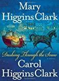 From beloved mother-daughter duo Mary Higgins Clark, America's Queen of Suspense, and Carol Higgins Clark, author of the hugely popular Regan Reilly mystery series, comes Dashing Through the Snow, a holiday treat you won't want to miss.   In the pict...