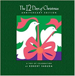 the 12 days of christmas anniversary edition a pop up celebration robert sabuda 9781416927921 amazoncom books - 12 Days Of Christmas Book