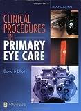 Clinical Procedures in Primary Eye Care, 2e by David B. Elliott PhD MCOptom FAAO (2003-06-23)