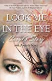 Download Look Me in the Eye: Caryl's Story About Overcoming Childhood Abuse, Abandonment Issues, Love Addiction, Spouses with Narcissistic Personality Disorder (NPD) and Domestic Violence in PDF ePUB Free Online