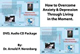 How to Overcome Anxiety and Depression Through Living in the Moment. DVD & CD Package
