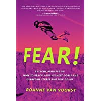 Fear!: Extreme Athletes on How to Reach Your Highest Goals and Overcome Stress and Self Doubt