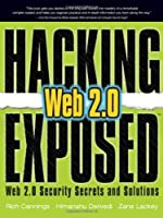 Hacking Exposed Web 2.0: Web 2.0 Security Secrets and Solutions Front Cover