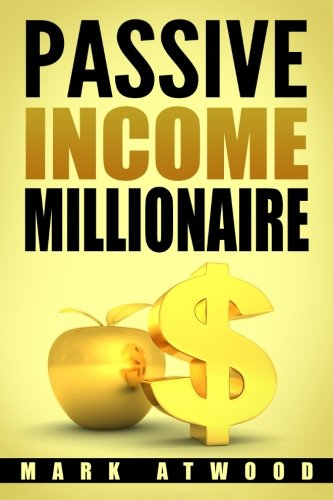 Passive Income Millionaire by CreateSpace Independent Publishing Platform
