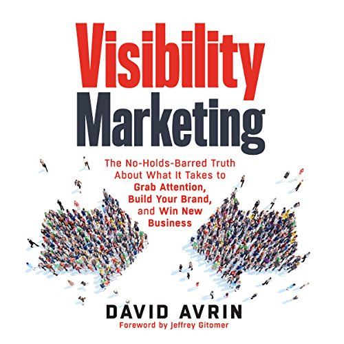 Visibility Marketing: The No-Holds-Barred Truth About What It Takes to Grab Attention, Build Your Brand, and Win New Business Audiobook [Free Download by Trial] thumbnail