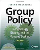Group Policy: Fundamentals, Security, and the Managed Desktop, 3rd Edition Front Cover