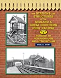 The Stations and Structures of the Midland & Great Northern Joint Railway: Norwich to Peterborough and Little Bytham Volume 2