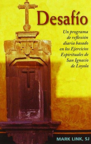Desafio: Un programa de reflexion diaria basado en los Ejercicios Espirituales de San Ignacio de Loyola (Spanish Edition) [Mark Link SJ] (Tapa Blanda)
