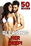 Sex: Pleasing Her Deep! (50 Story Bundle of You Know What)
