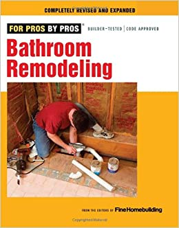 bathroom remodeling for pros by pros editors of fine homebuilding 9781600853630 amazoncom books