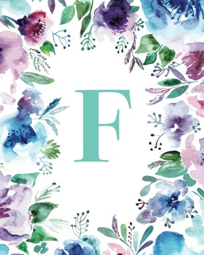 """Read Online F: Watercolor Floral, 150 Pages, 8"""" x 10"""" (Blank Lined Monogram Initial Journal Notebook for Composition, Sketching, Inspiration, and Notes) pdf epub"""