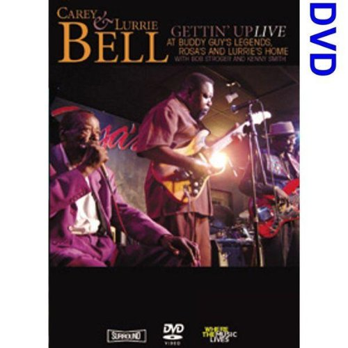 Gettin' Up: Carey & Lurrie Bell Live at Buddy Guy's Legends, Rosa's, and Lurrie's Home by Bell, Carey & Lurrie