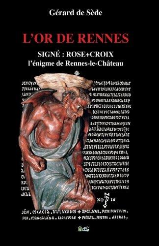 L'Or de Rennes, Signe : Rose+Croix: L'Enigme de Rennes-le-Chateau (Collection Serpent Rouge) (Volume 10) (French Edition)