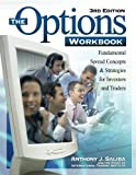 img - for The Options Workbook: Fundamental Spread Concepts and Strategies for Investors and Traders, 3rd Edition 3rd edition by Saliba, Anthony J. (2005) Paperback book / textbook / text book