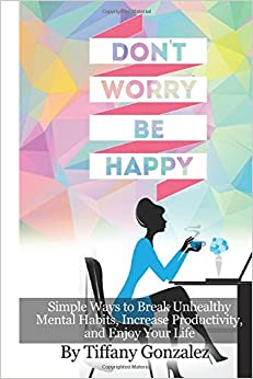 Don't Worry, Be Happy: Simple Ways to Break Unhealthy