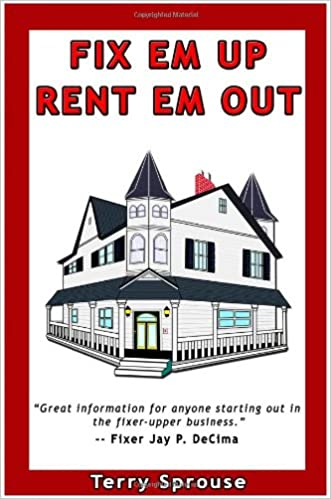Fix 'em Up, Rent 'em Out: How to Start Your Own House Fix-up ...