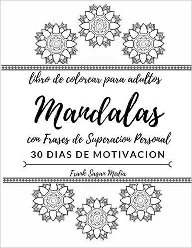 Libro de Colorear para Adultos Mandalas: con Frases de Superacion Personal: 30 Dias de Motivacion: Volume 1 SUPERACION PERSONAL: MOTIVACION Y AUTOAYUDA: ...