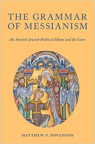 The Grammar of Messianism: An Ancient Jewish Political Idiom and Its Users