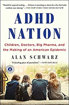 ADHD Nation: Children, Doctors, Big Pharma, and the Making of an American Epidemic by [Schwarz, Alan]