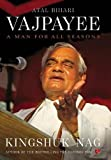Atal Bihari Vajpayee: A Man for All Seasons