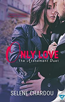 Only Love (The Atonement Duet Book 2) by [Chardou, Selene]