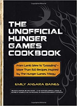 "The Unofficial Hunger Games CookbookFrom Lamb Stew to ""Groosling"