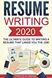 Resume: Writing 2020 The Ultimate Guide to Writing a Resume that Lands YOU the Job! (Resume Writing, Cover Letter, CV, Jobs, Career, Interview)