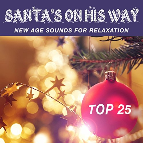 Santa's on His Way - All I Want For Christmas Is a Playlist with New Age Sounds for Relaxation and a Restful Sleep