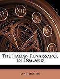 The Italian Renaissance in England, Lewis Einstein, 1146026609