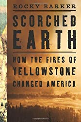 Scorched Earth: How the Fires of Yellowstone Changed America by Rocky Barker (2007-03-01)