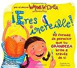 Â¡Eres Increible!, Wayne W. Dyer, 1401917003