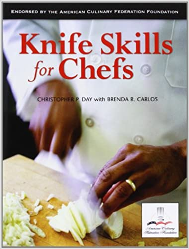 Knife Skills for Chefs: Christopher P. Day, Brenda R. Carlos ...