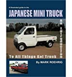 Japanese Mini Truck: An Introduction to All Things Kei Truck (Paperback) - Common