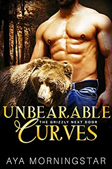 Unbearable Curves (The Grizzly Next Door Book 4) by [Morningstar, Aya]