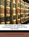 The Poets of America, Illustrated by One of Her Painters, John Gadsby Chapman and John Keese, 1146994656