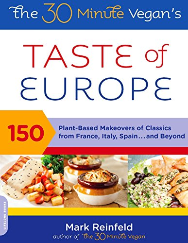 The 30-Minute Vegan's Taste of Europe: 150 Plant-Based Makeovers of Classics from France, Italy, Spain . . . and Beyond]()