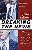 img - for Breaking The News: How the Media Undermine American Democracy book / textbook / text book
