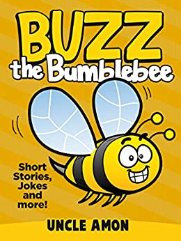 Buzz the Bumblebee: Short Stories and Jokes for Kids (Fun Time Reader Book 11) by [Uncle Amon]