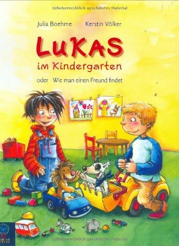 Lukas im Kindergarten: oder: Wie man einen Freund findet Gebundenes Buch – März 2005 Julia Boehme Kerstin Völker Baumhaus Verlag 3833904402