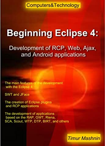 Beginning Eclipse 4: Development of RCP, Web, Ajax, and Android applications (Eclipse Rcp 4)
