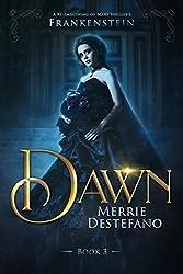 Dawn: A Re-Imagining of Mary Shelley's Frankenstein (The Frankenstein Saga Book 3)