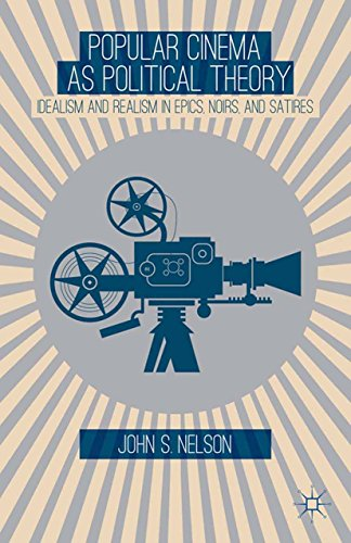 Download Popular Cinema as Political Theory: Idealism and Realism in Epics, Noirs, and Satires Pdf