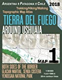 Tierra Del Fuego Around Ushuaia Map 1 Both Sides of the Border Argentina Patagonia Chile Yendegaia National Park Trekking/Hiking/Walking Topographic ... Hiking Maps for Chile Argentina Patagonia)