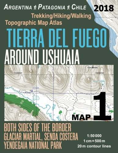 (Tierra Del Fuego Around Ushuaia Map 1 Both Sides of the Border Argentina Patagonia Chile Yendegaia National Park Trekking/Hiking/Walking Topographic ... Hiking Maps for Chile Argentina Patagonia) )