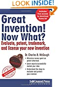 #4: Great Invention! Now What?: Evaluate, patent, trademark, and license your new invention (Business Series)